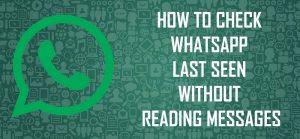 Cómo comprobar WhatsApp visto por última vez sin leer mensajes [Guide]