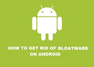 Cómo deshacerse del bloatware de su teléfono inteligente [Beginner's Guide]