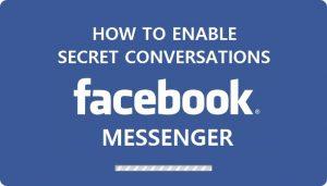 Cómo habilitar conversaciones secretas en Facebook Messenger