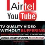 Los usuarios de Airtel Broadband ahora pueden disfrutar de una velocidad de 2 Mbps para youtube.com/ipl